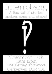 Flyer for the Interrobang festival at the Betsey Trotwood, Clerkenwell, on November 17th.