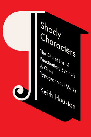 Shady Characters hardcover (W. W. Norton, 2014).